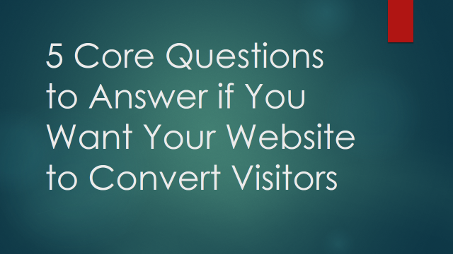 5 Questions to Answer if You Want Your Website to Convert Visitors